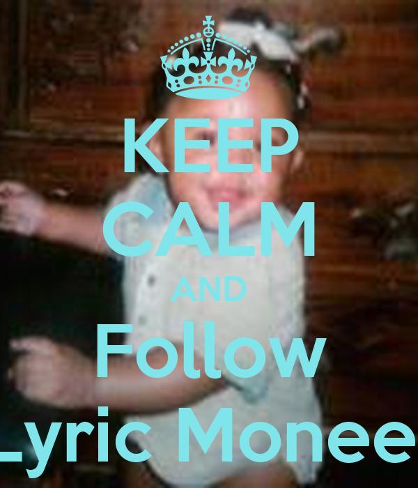 KEEP CALM AND Follow Lyric Monee