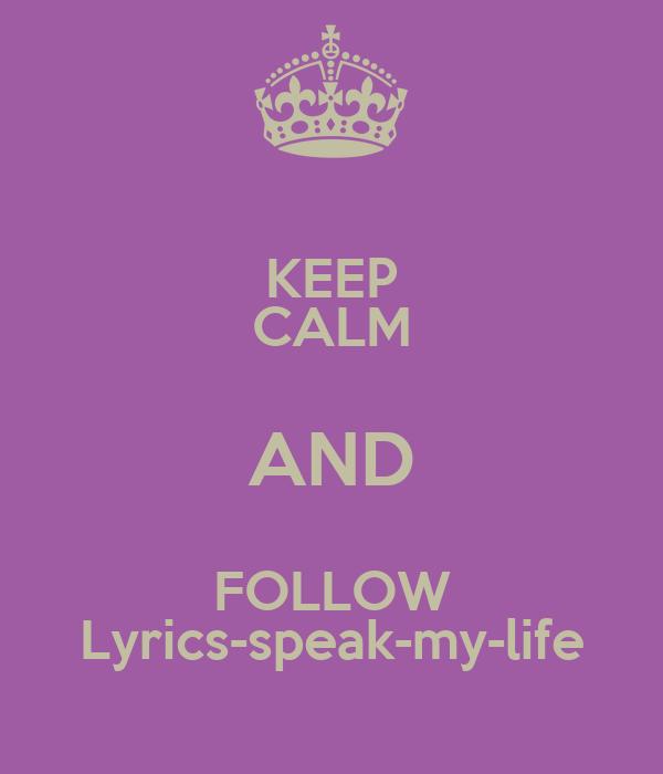 KEEP CALM AND FOLLOW Lyrics-speak-my-life