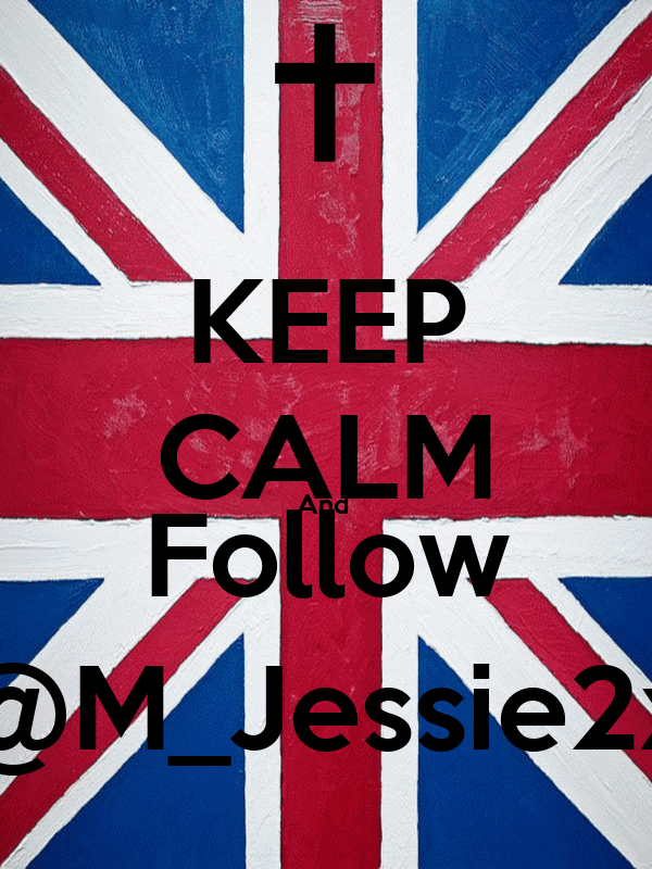 KEEP CALM And  Follow @M_Jessie2x