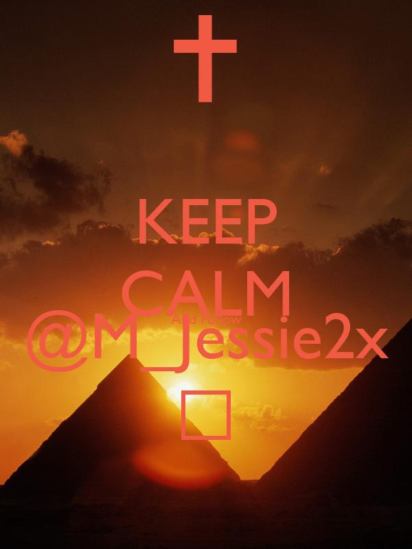 KEEP CALM And Follow @M_Jessie2x Δ