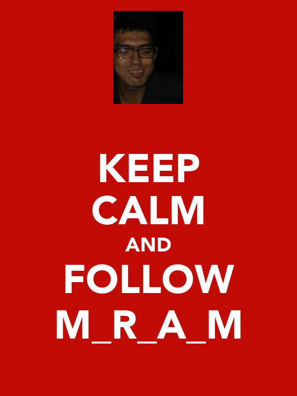 KEEP CALM AND FOLLOW M_R_A_M