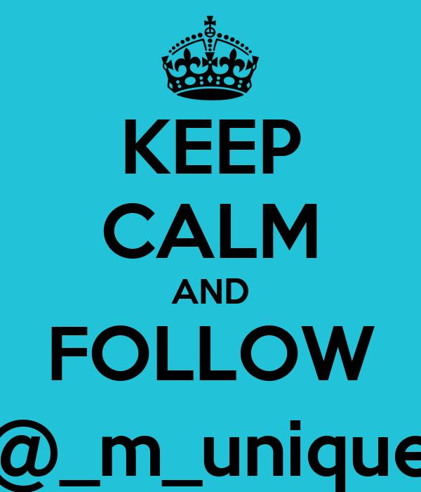 KEEP CALM AND FOLLOW @_m_unique
