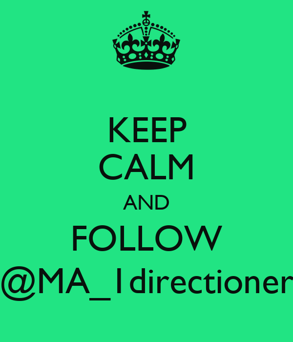 KEEP CALM AND FOLLOW @MA_1directioner