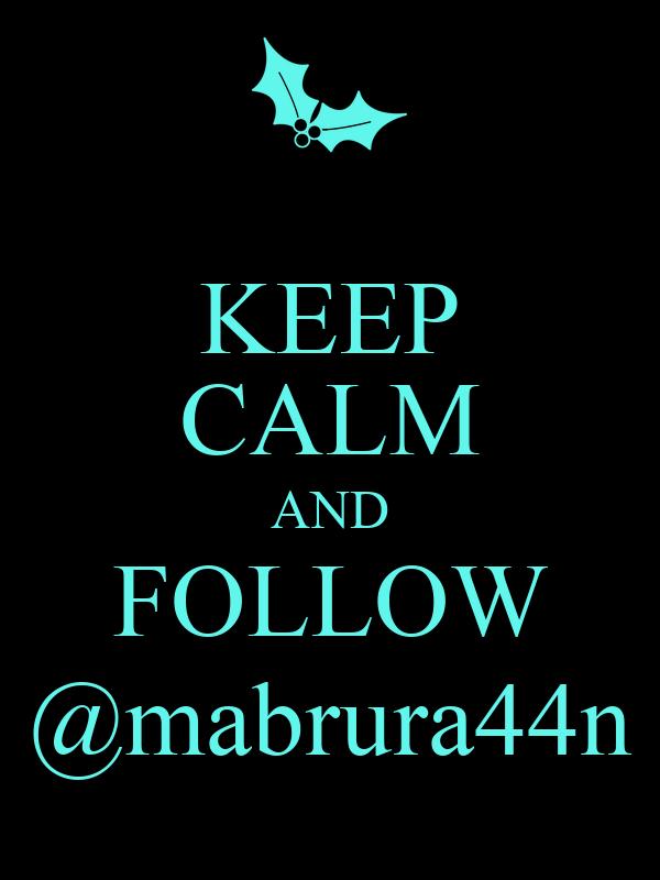 KEEP CALM AND FOLLOW @mabrura44n