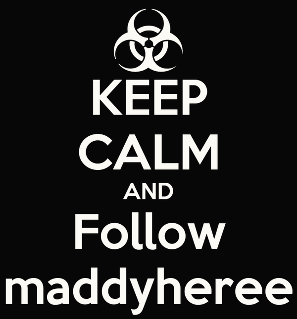 KEEP CALM AND Follow maddyheree