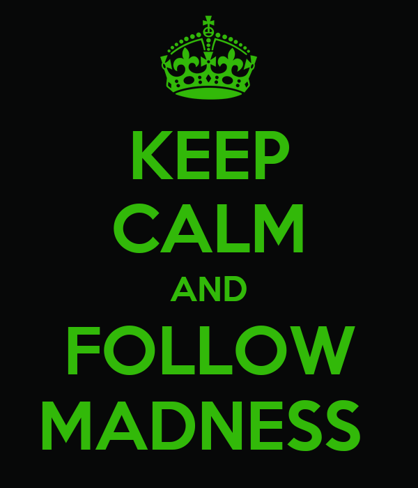 KEEP CALM AND FOLLOW MADNESS