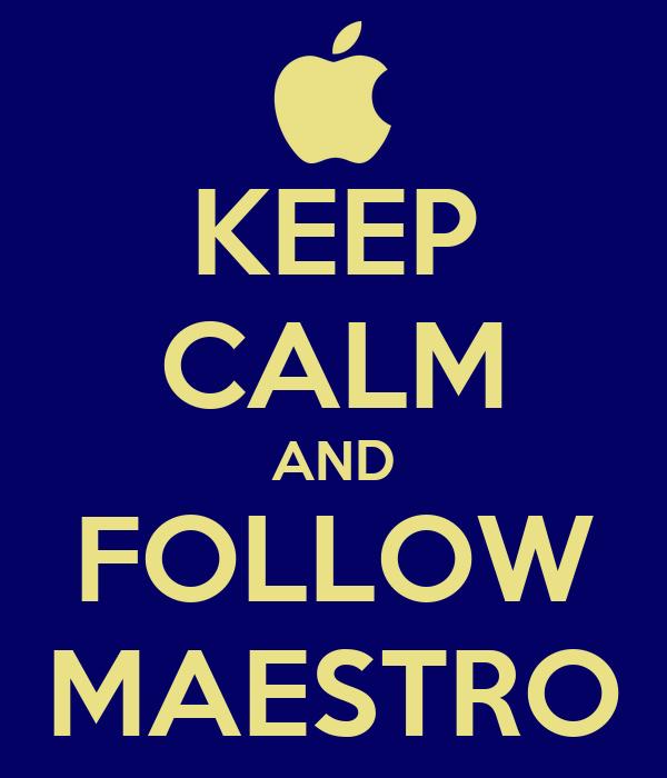 KEEP CALM AND FOLLOW MAESTRO