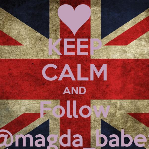 KEEP CALM AND Follow @magda_babez