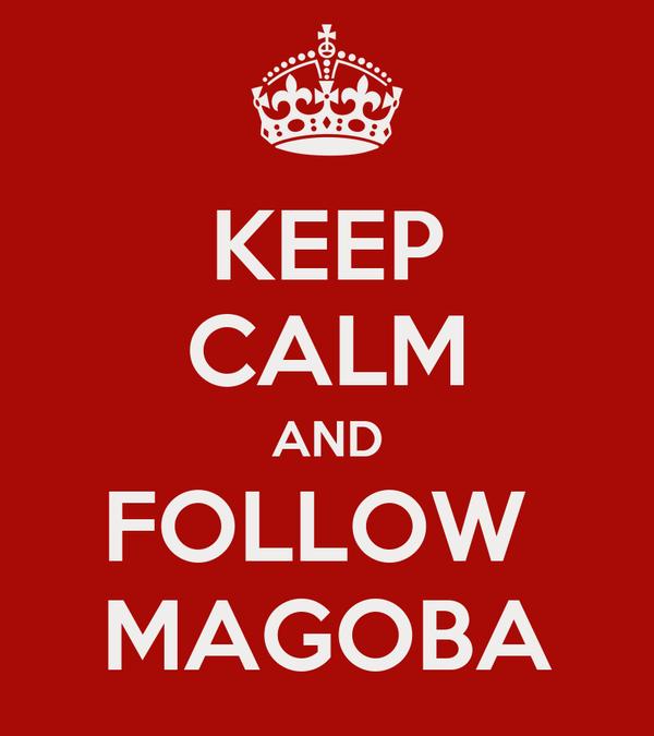 KEEP CALM AND FOLLOW  MAGOBA