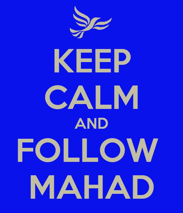 KEEP CALM AND FOLLOW  MAHAD