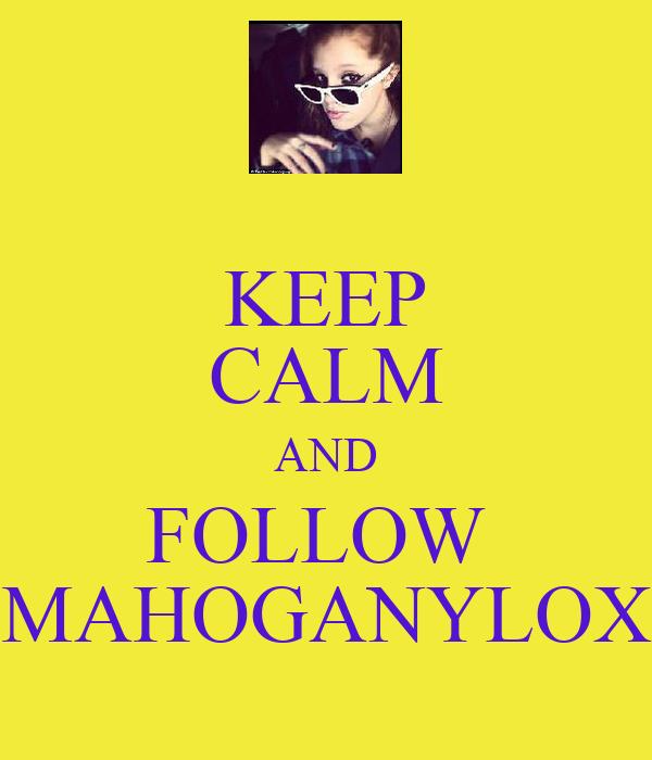 KEEP CALM AND FOLLOW  MAHOGANYLOX