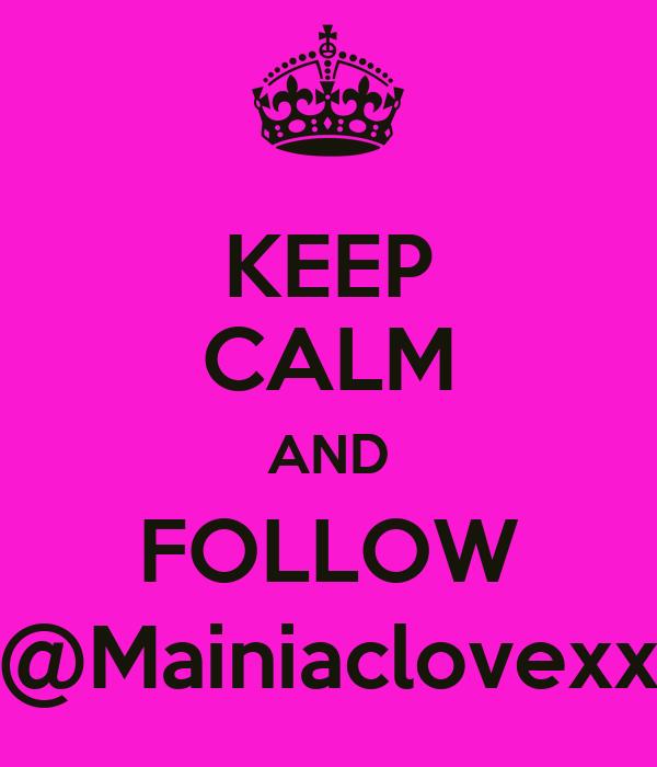 KEEP CALM AND FOLLOW @Mainiaclovexx