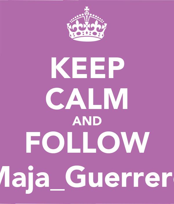 KEEP CALM AND FOLLOW Maja_Guerrero