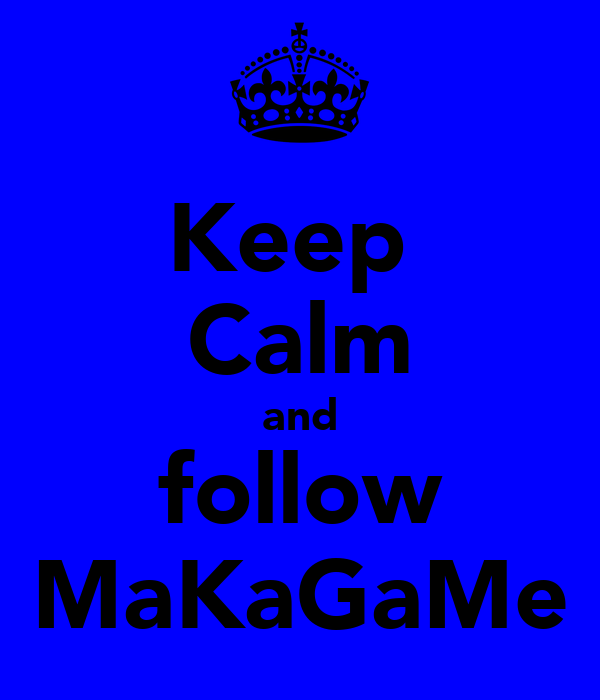 Keep  Calm and follow MaKaGaMe