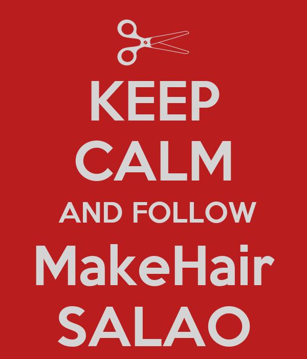 KEEP CALM  AND FOLLOW MakeHair SALAO