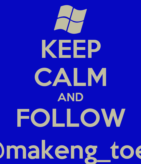 KEEP CALM AND FOLLOW @makeng_toes