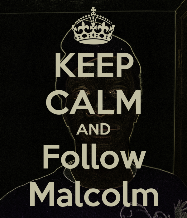 KEEP CALM AND Follow Malcolm