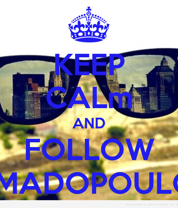KEEP CALm AND FOLLOW MAMADOPOULOS9