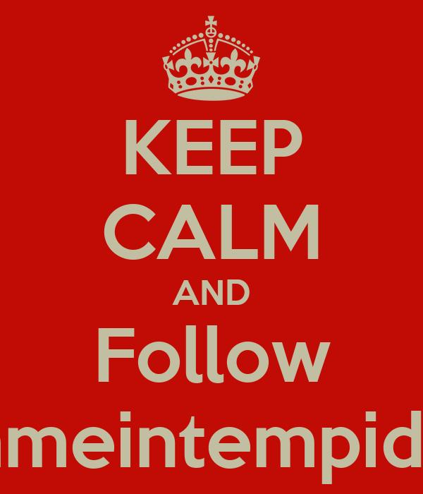 KEEP CALM AND Follow Mammeintempidicrisi
