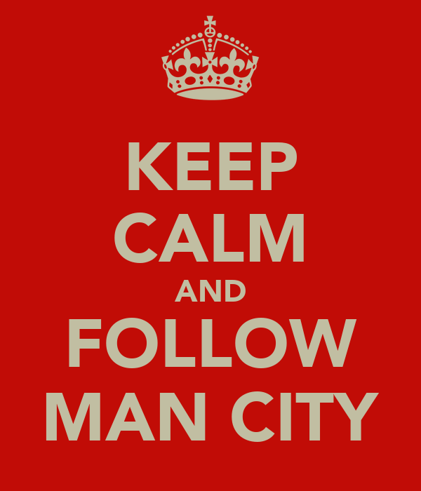 KEEP CALM AND FOLLOW MAN CITY