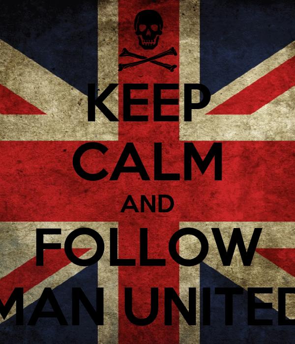 KEEP CALM AND FOLLOW MAN UNITED