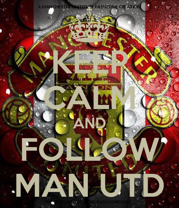 KEEP CALM AND FOLLOW MAN UTD