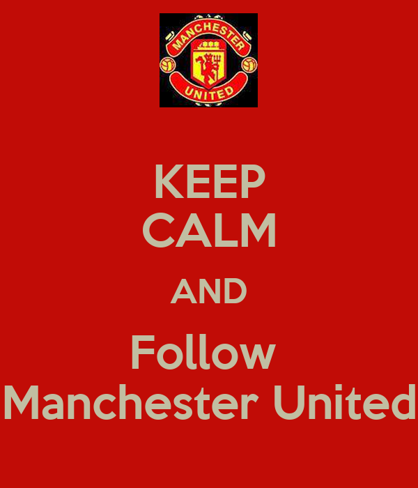 KEEP CALM AND Follow  Manchester United