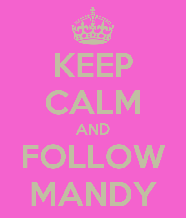 KEEP CALM AND FOLLOW MANDY