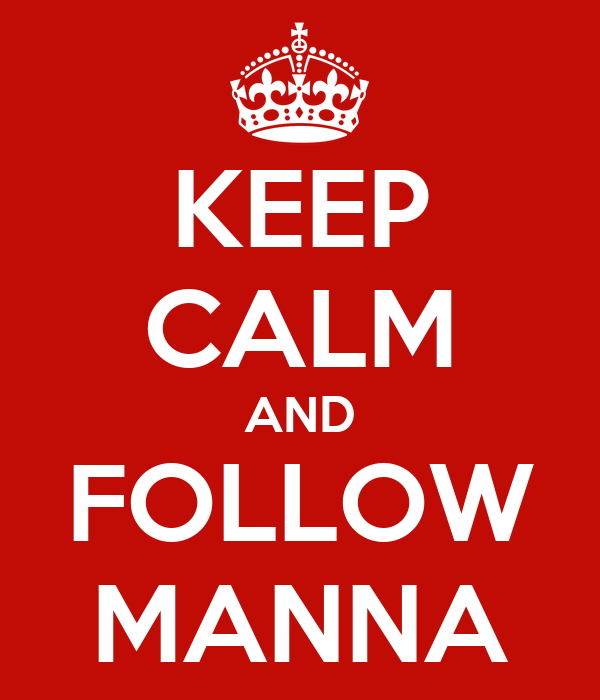 KEEP CALM AND FOLLOW MANNA