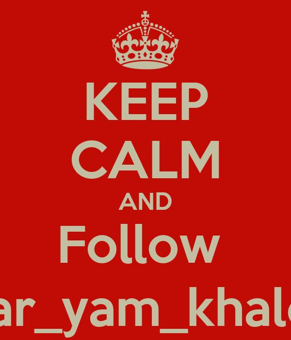 KEEP CALM AND Follow  Mar_yam_khaled