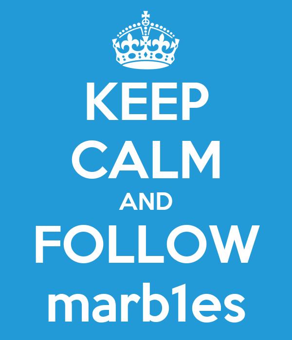 KEEP CALM AND FOLLOW marb1es