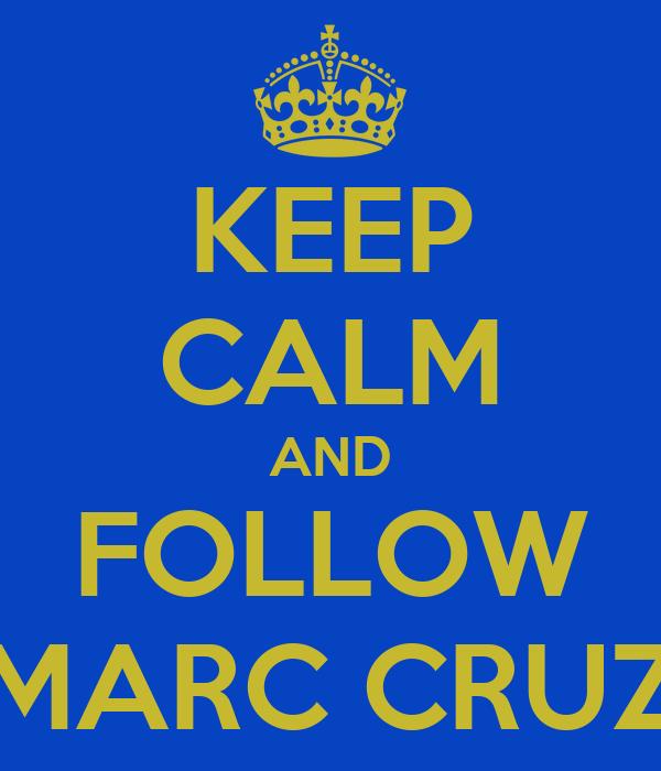 KEEP CALM AND FOLLOW MARC CRUZ