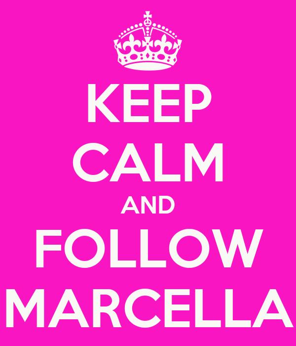 KEEP CALM AND FOLLOW MARCELLA