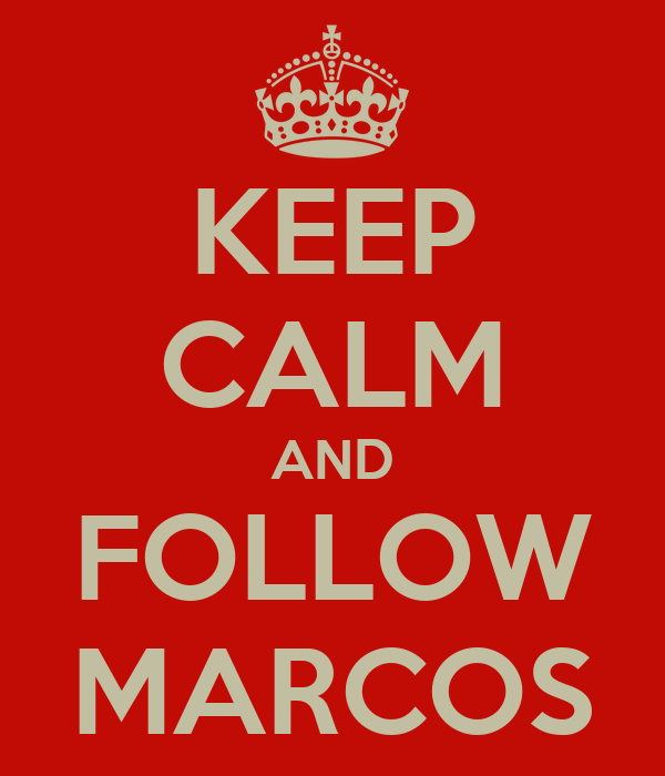 KEEP CALM AND FOLLOW MARCOS
