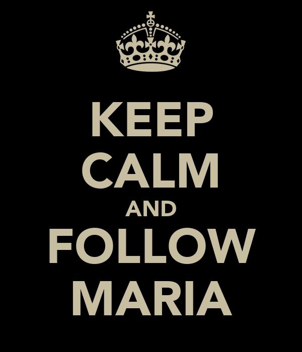 KEEP CALM AND FOLLOW MARIA