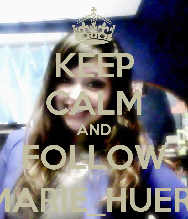 KEEP CALM AND FOLLOW @MARIE_HUERTA