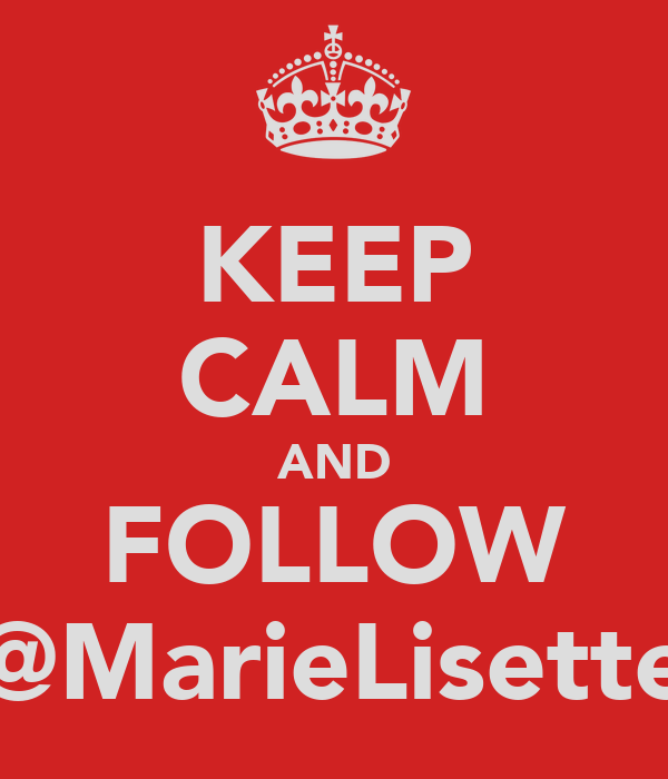 KEEP CALM AND FOLLOW @MarieLisette