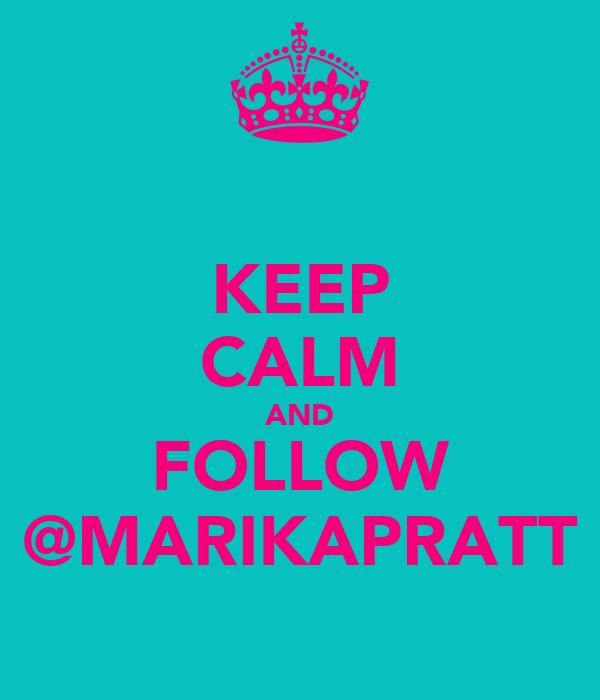 KEEP CALM AND FOLLOW @MARIKAPRATT