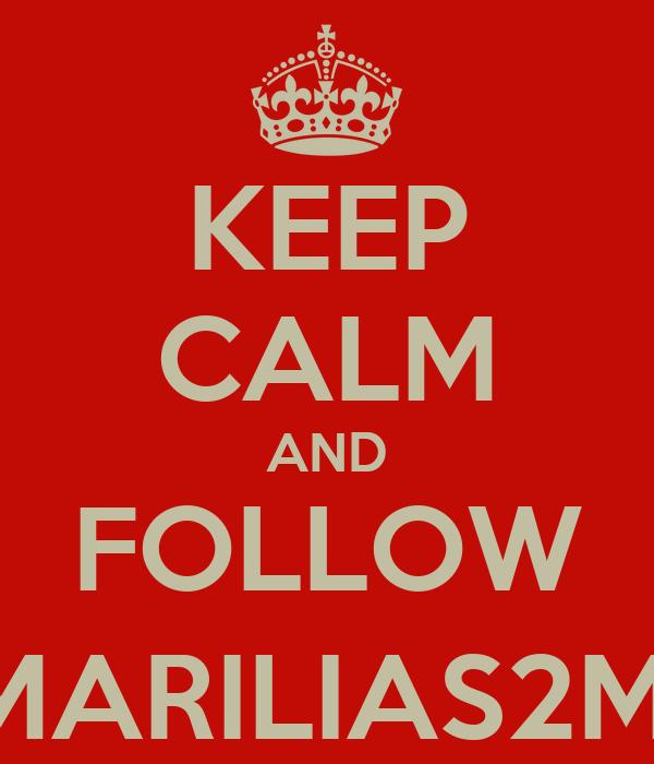KEEP CALM AND FOLLOW @MARILIAS2MTV