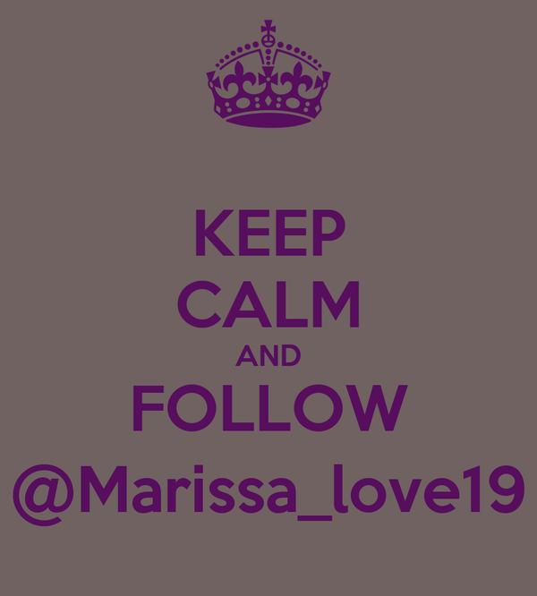KEEP CALM AND FOLLOW @Marissa_love19
