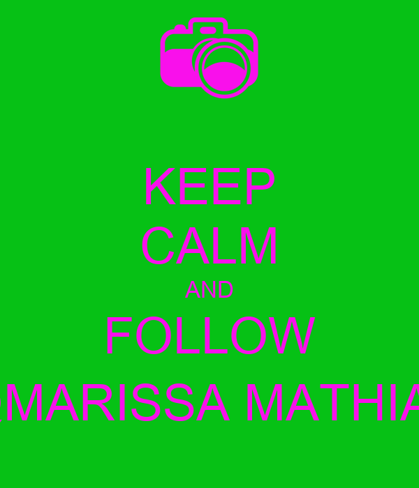 KEEP CALM AND FOLLOW @MARISSA MATHIAS