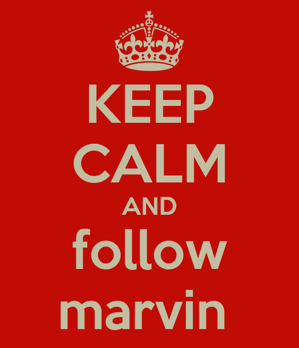 KEEP CALM AND follow marvin
