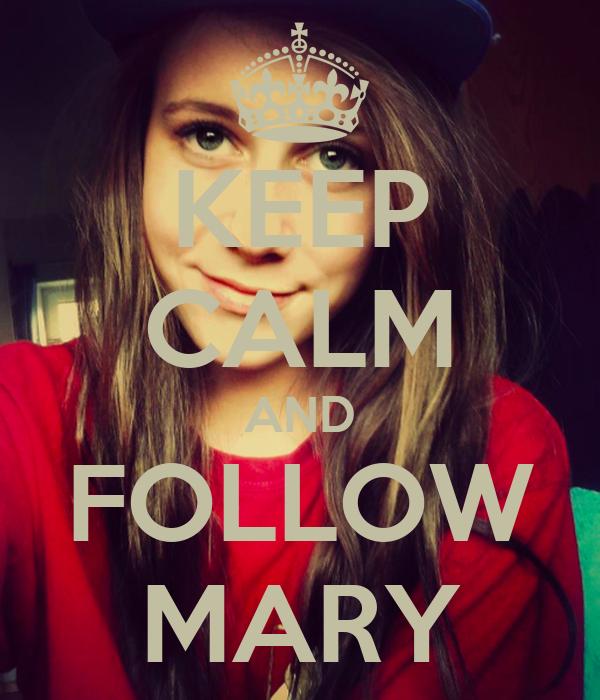 KEEP CALM AND FOLLOW MARY
