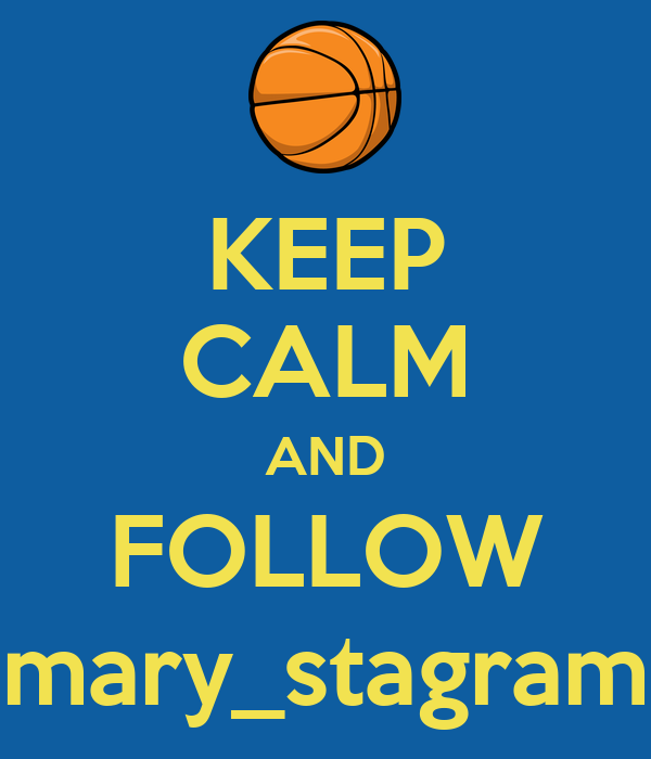 KEEP CALM AND FOLLOW mary_stagram