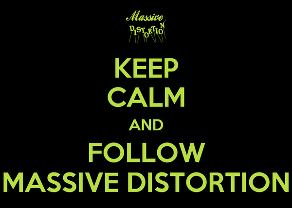 KEEP CALM AND FOLLOW MASSIVE DISTORTION