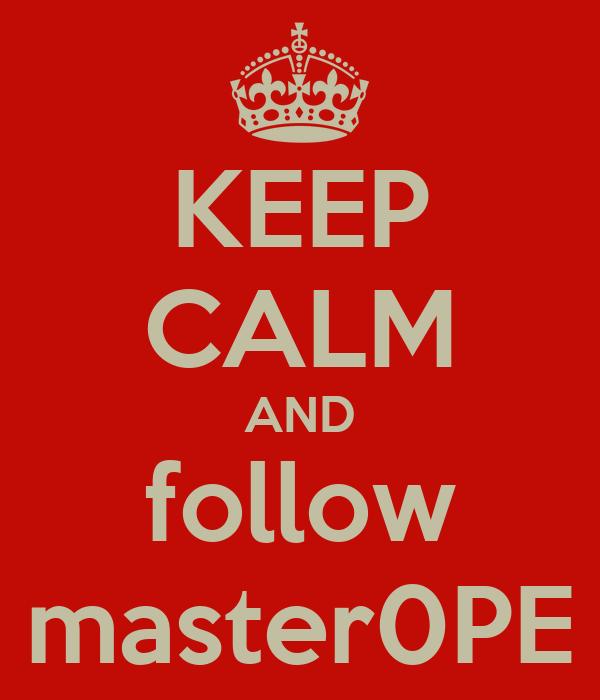 KEEP CALM AND follow master0PE