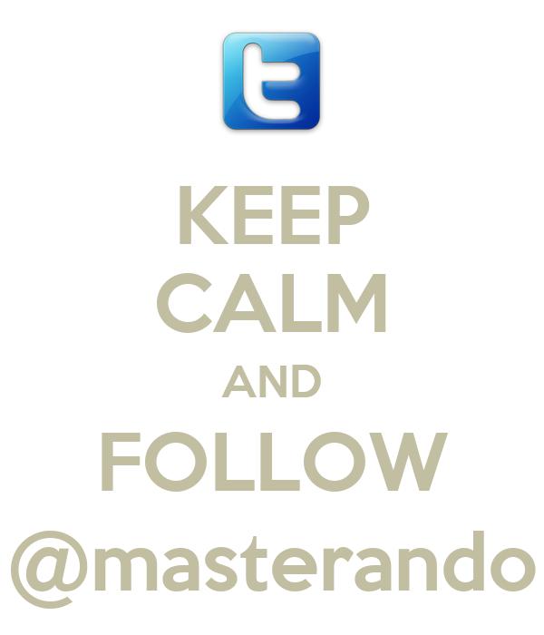 KEEP CALM AND FOLLOW @masterando