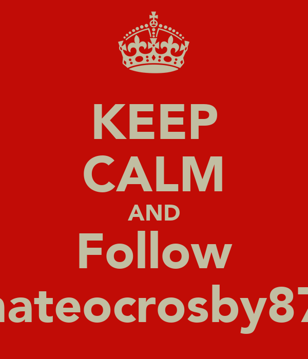 KEEP CALM AND Follow @mateocrosby8766