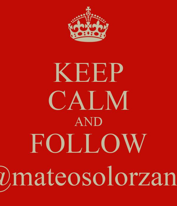 KEEP CALM AND FOLLOW @mateosolorzano