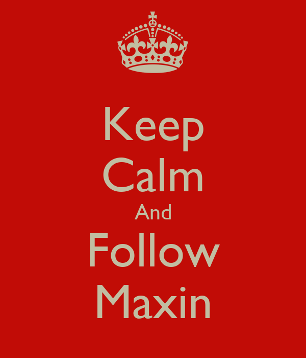 Keep Calm And Follow Maxin